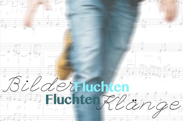 BilderFluchten - FluchtenKlänge